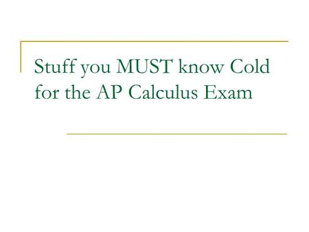 Stuff you MUST know Cold for the AP Calculus Exam.