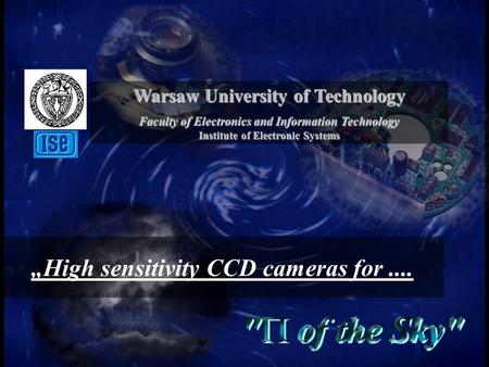 "Warsaw University of Technology Faculty of Electronics and Information Technology Institute of Electronic Systems ""High sensitivity CCD cameras for...."