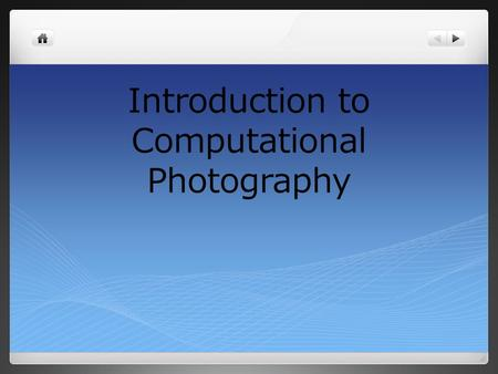 Introduction to Computational Photography. Computational Photography Digital Camera What is Computational Photography? Second breakthrough by IT First.