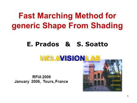 1 Fast Marching Method for generic Shape From Shading E. Prados & S. Soatto RFIA 2006 January 2006, Tours, France.