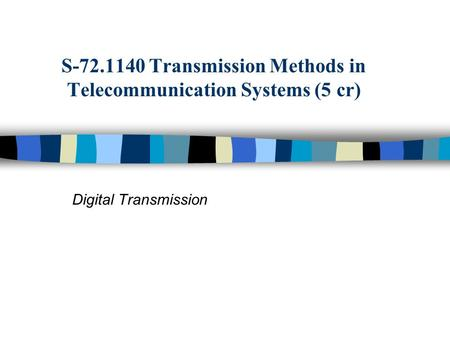 Digital Transmission S-72.1140 Transmission Methods in Telecommunication Systems (5 cr)