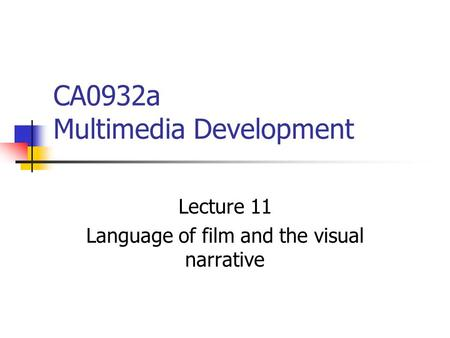 CA0932a Multimedia Development Lecture 11 Language of film and the visual narrative.