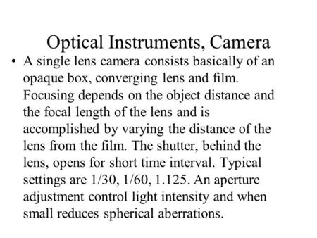 Optical Instruments, Camera A single lens camera consists basically of an opaque box, converging lens and film. Focusing depends on the object distance.