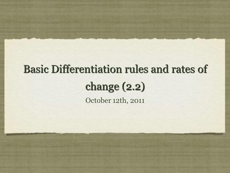 Basic Differentiation rules and rates of change (2.2) October 12th, 2011.