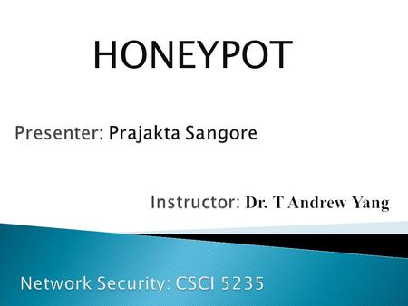 HONEYPOT.  Introduction to Honeypot  Honeytoken  Types of Honeypots  Honeypot Implementation  Advantages and Disadvantages  Role of Honeypot in.
