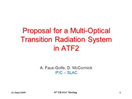 1 Proposal for a Multi-Optical Transition Radiation System in ATF2 A. Faus-Golfe, D. McCormick IFIC – SLAC 11 June 2009 8 th TB/SGC Meeting.