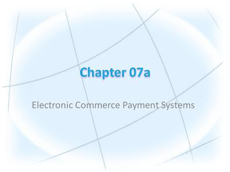 Electronic Commerce Payment Systems. Copyright © 2010 Pearson Education, Inc. Publishing as Prentice Hall 1.Understand the shifts that are occurring with.