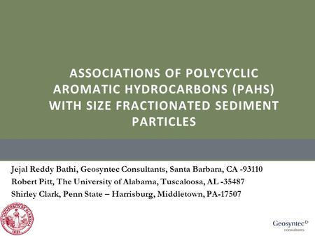 ASSOCIATIONS OF POLYCYCLIC AROMATIC HYDROCARBONS (PAHS) WITH SIZE FRACTIONATED SEDIMENT PARTICLES Jejal Reddy Bathi, Geosyntec Consultants, Santa Barbara,