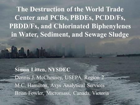 The Destruction of the World Trade Center and PCBs, PBDEs, PCDD/Fs, PBDD/Fs, and Chlorinated Biphenylenes in Water, Sediment, and Sewage Sludge Simon Litten,