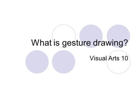 What is gesture drawing? Visual Arts 10. Gesture drawing is...... a method of training hands to quickly sketch what the brain has already seen. Staying.