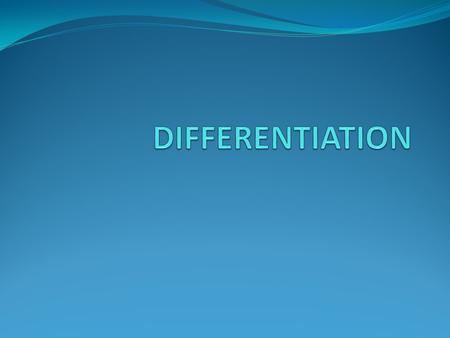 DIFFERENTIATION Differentiation is about rates of change. Differentiation is all about finding rates of change of one quantity compared to another. We.