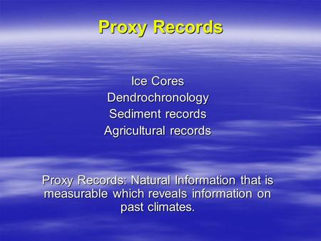 Proxy Records Ice Cores Dendrochronology Sediment records