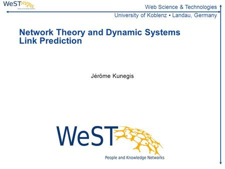 Steffen Staab 1WeST Web Science & Technologies University of Koblenz ▪ Landau, Germany Network Theory and Dynamic Systems Link Prediction.