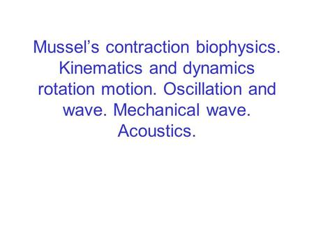 Mussel's contraction biophysics. Kinematics and dynamics rotation motion. Oscillation and wave. Mechanical wave. Acoustics.