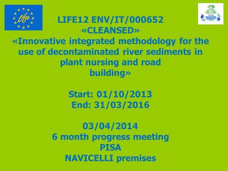 LIFE12 ENV/IT/000652 «CLEANSED» «Innovative integrated methodology for the use of decontaminated river sediments in plant nursing and road building» Start: