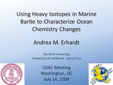Using Heavy Isotopes in Marine Barite to Characterize Ocean Chemistry Changes Andrea M. Erhardt Stanford University University of California - Santa Cruz.