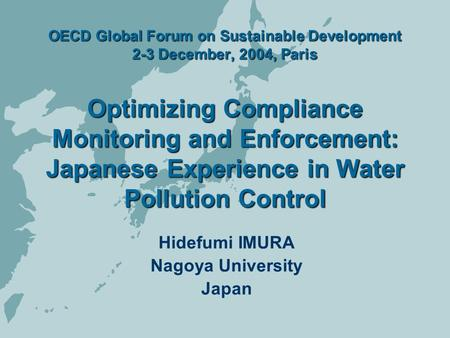 OECD Global Forum on Sustainable Development 2-3 December, 2004, Paris Optimizing Compliance Monitoring and Enforcement: Japanese Experience in Water Pollution.