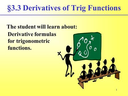 §3.3 Derivatives of Trig Functions The student will learn about: Derivative formulas for trigonometric functions. 1.