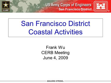 San Francisco District San Francisco District Coastal Activities Frank Wu CERB Meeting June 4, 2009.