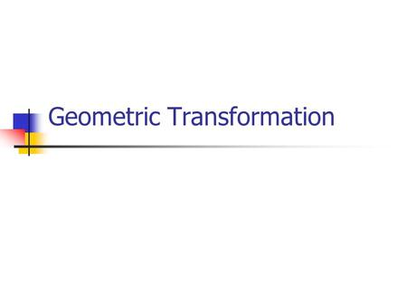 Geometric Transformation. So far…. We have been discussing the basic elements of geometric programming. We have discussed points, vectors and their operations.