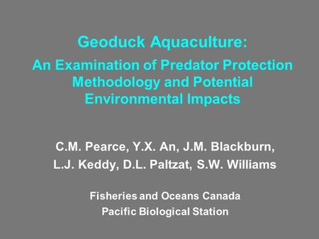 Geoduck Aquaculture: An Examination of Predator Protection Methodology and Potential Environmental Impacts C.M. Pearce, Y.X. An, J.M. Blackburn, L.J. Keddy,