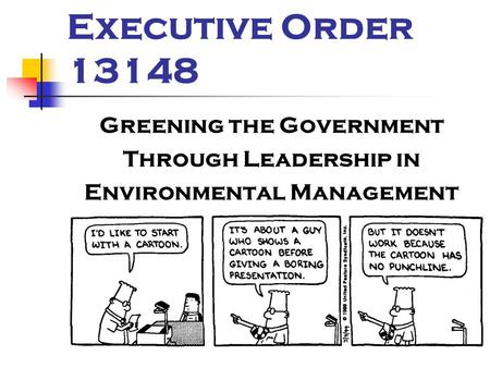 Executive Order 13148 Greening the Government Through Leadership in Environmental Management.