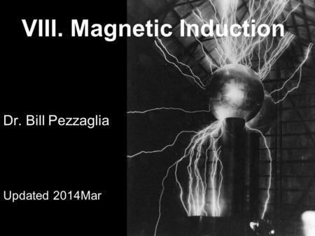 VIII. Magnetic Induction Dr. Bill Pezzaglia Updated 2014Mar.