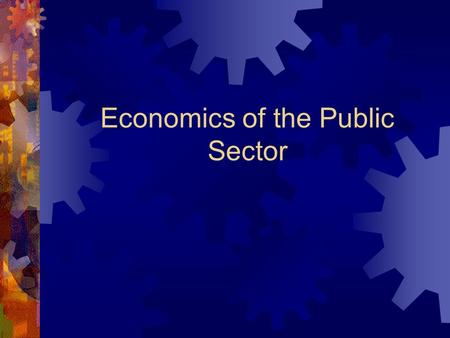 Economics of the Public Sector. The Role of Government  Capitalism is associated with limited government, but government is necessary for three reasons: