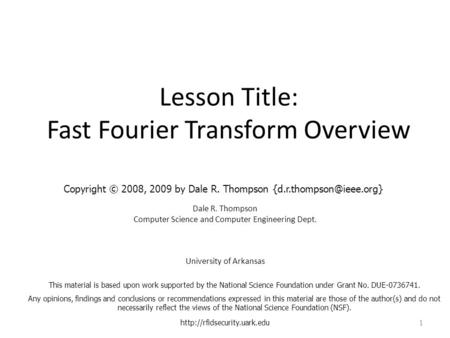 Lesson Title: Fast Fourier Transform Overview Dale R. Thompson Computer Science and Computer Engineering Dept. University of Arkansas