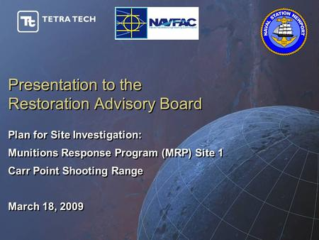 Presentation to the Restoration Advisory Board Plan for Site Investigation: Munitions Response Program (MRP) Site 1 Carr Point Shooting Range March 18,