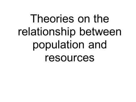Theories on the relationship between population and resources.