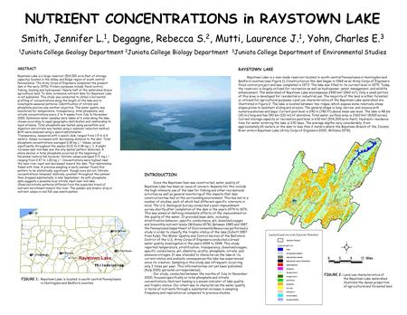 NUTRIENT CONCENTRATIONS in RAYSTOWN LAKE Smith, Jennifer L. 1, Degagne, Rebecca S. 2, Mutti, Laurence J. 1, Yohn, Charles E. 3 1 Juniata College Geology.