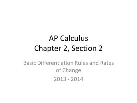AP Calculus Chapter 2, Section 2 Basic Differentiation Rules and Rates of Change 2013 - 2014.
