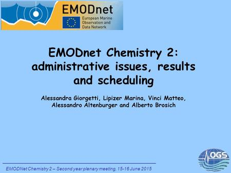 EMODnet Chemistry 2: administrative issues, results and scheduling Alessandra Giorgetti, Lipizer Marina, Vinci Matteo, Alessandro Altenburger and Alberto.