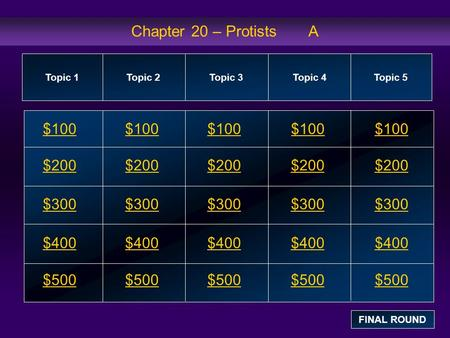 Chapter 20 – Protists A $100 $100 $100 $100 $100 $200 $200 $200 $200