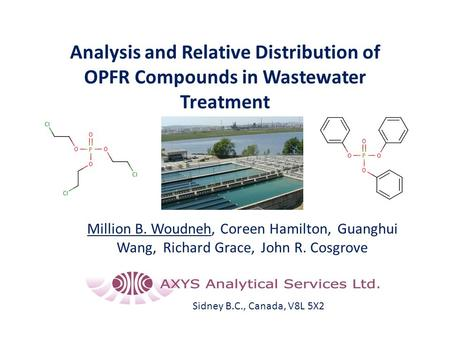 Analysis and Relative Distribution of OPFR Compounds in Wastewater Treatment Million B. Woudneh, Coreen Hamilton, Guanghui Wang, Richard Grace, John R.