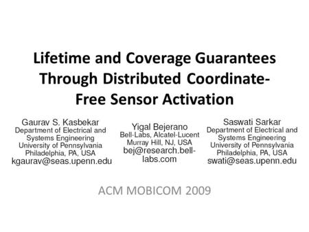 Lifetime and Coverage Guarantees Through Distributed Coordinate- Free Sensor Activation ACM MOBICOM 2009.