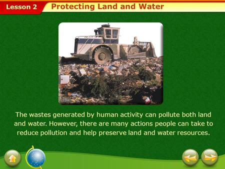 Lesson 2 The wastes generated by human activity can pollute both land and water. However, there are many actions people can take to reduce pollution and.