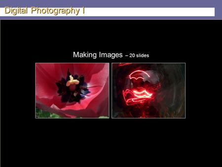 Teacher: Kenji Tachibana Digital Photography I x Making Images – 20 slides.
