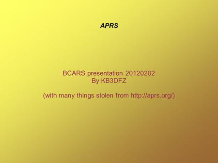 APRS BCARS presentation 20120202 By KB3DFZ (with many things stolen from