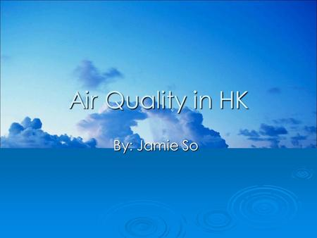 Air Quality in HK By: Jamie So. Contents 1. I ntroduction 2. W hat is Air Pollution? 3. M ain Sources 4. R oad Vehicles 5. I ndustries 6. H ealth Problems.
