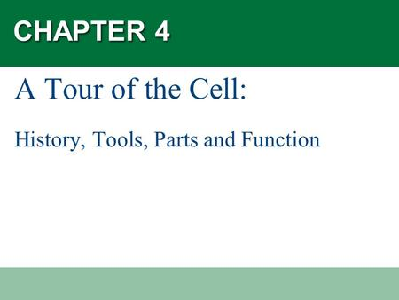 CHAPTER 4 A Tour of the Cell: History, Tools, Parts and Function.