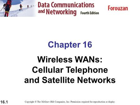 16.1 Chapter 16 Wireless WANs: Cellular Telephone and Satellite Networks Copyright © The McGraw-Hill Companies, Inc. Permission required for reproduction.