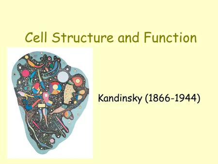 Cell Structure and Function Kandinsky (1866-1944).
