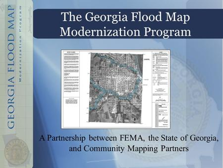 The Georgia Flood Map Modernization Program Nolton A Partnership between FEMA, the State of Georgia, and Community Mapping Partners.
