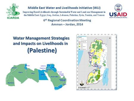 6 th Regional Coordination Meeting Amman – Jordan, 2014 Water Management Strategies and Impacts on Livelihoods in (Palestine) INSERT COUNTRY MAP SHOWING.