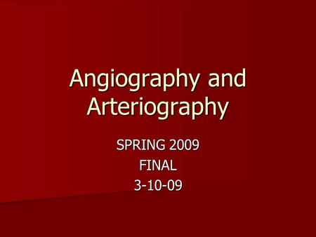 Angiography and Arteriography SPRING 2009 FINAL3-10-09.