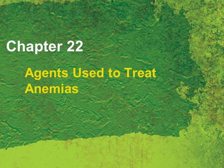 Chapter 22 Agents Used to Treat Anemias. Copyright 2007 Thomson Delmar Learning, a division of Thomson Learning Inc. All rights reserved. 22 - 2 Anemia.