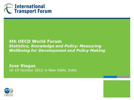 4th OECD World Forum Statistics, Knowledge and Policy: Measuring Wellbeing for Development and Policy Making Jose Viegas 16-19 October 2012 in New Delhi,