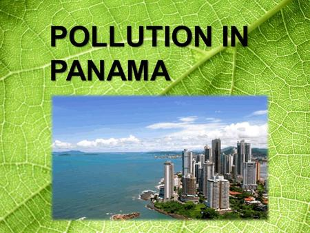 POLLUTION IN PANAMA. Before PollutionAfter Pollution.